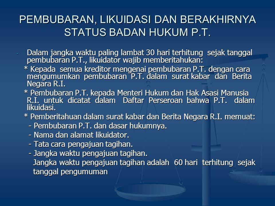 PEMBUBARAN, LIKUIDASI DAN BERAKHIRNYA STATUS BADAN HUKUM P.T. - Dalam jangka waktu paling lambat 30 hari terhitung sejak tanggal pembubaran P.T., liku