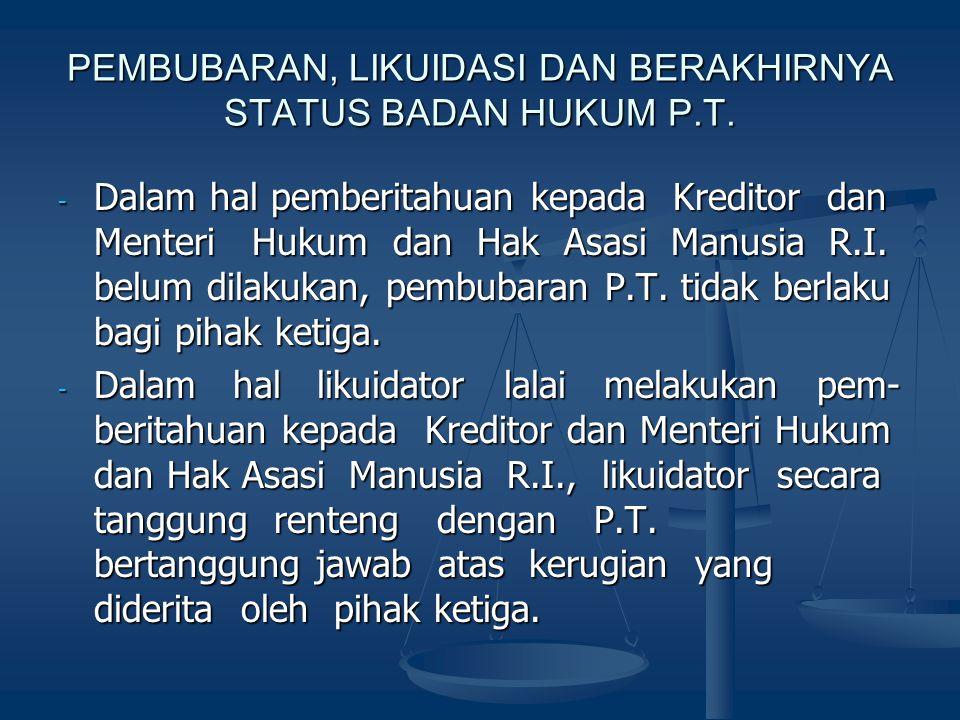 PEMBUBARAN, LIKUIDASI DAN BERAKHIRNYA STATUS BADAN HUKUM P.T. - Dalam hal pemberitahuan kepada Kreditor dan Menteri Hukum dan Hak Asasi Manusia R.I. b