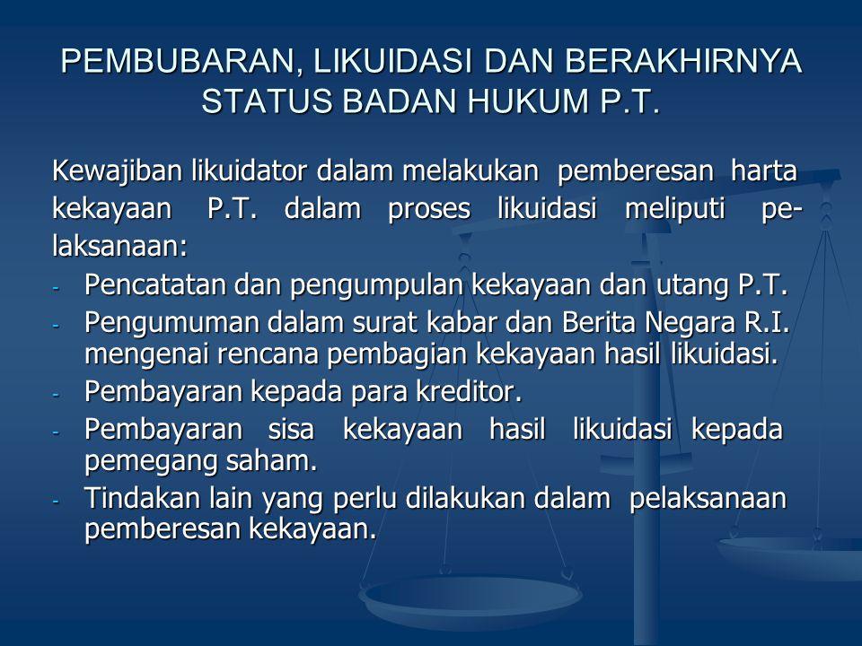 PEMBUBARAN, LIKUIDASI DAN BERAKHIRNYA STATUS BADAN HUKUM P.T. Kewajiban likuidator dalam melakukan pemberesan harta kekayaan P.T. dalam proses likuida