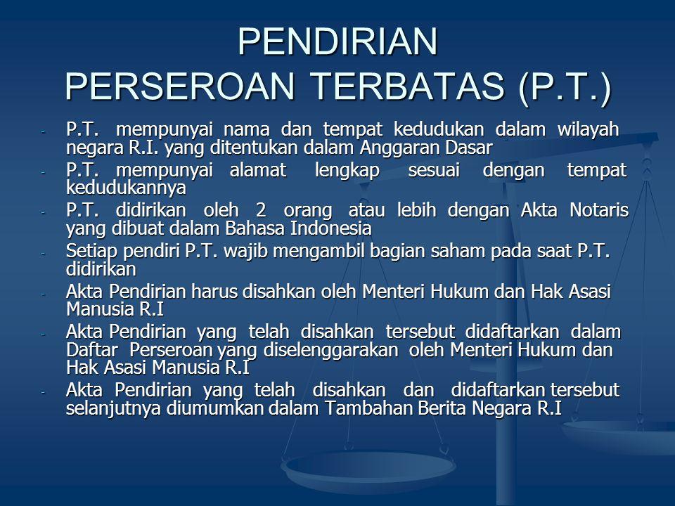 PENDIRIAN PERSEROAN TERBATAS (P.T.) - P.T. mempunyai nama dan tempat kedudukan dalam wilayah negara R.I. yang ditentukan dalam Anggaran Dasar - P.T. m