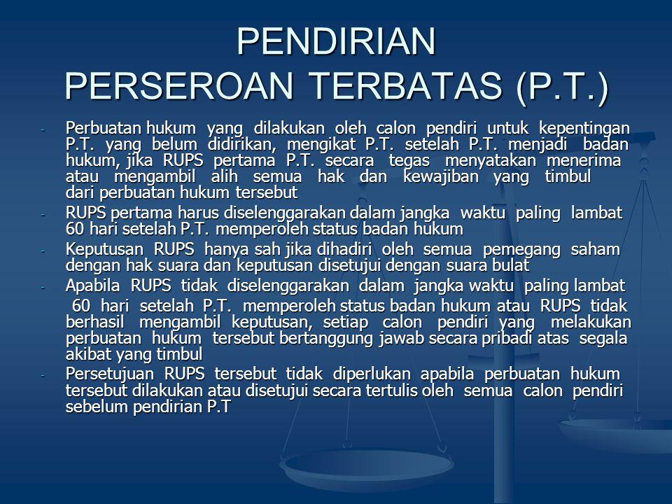 PENDIRIAN PERSEROAN TERBATAS (P.T.) - Perbuatan hukum yang dilakukan oleh calon pendiri untuk kepentingan P.T. yang belum didirikan, mengikat P.T. set
