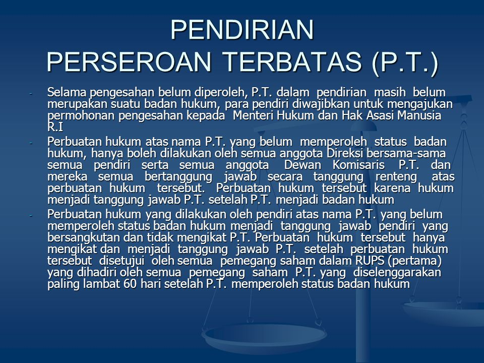 PENDIRIAN PERSEROAN TERBATAS (P.T.) - Selama pengesahan belum diperoleh, P.T. dalam pendirian masih belum merupakan suatu badan hukum, para pendiri di