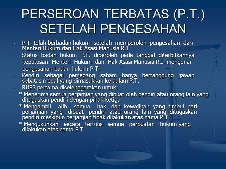 PERSEROAN TERBATAS (P.T.) SETELAH PENGESAHAN - P.T. telah berbadan hukum setelah memperoleh pengesahan dari Menteri Hukum dan Hak Asasi Manusia R.I -
