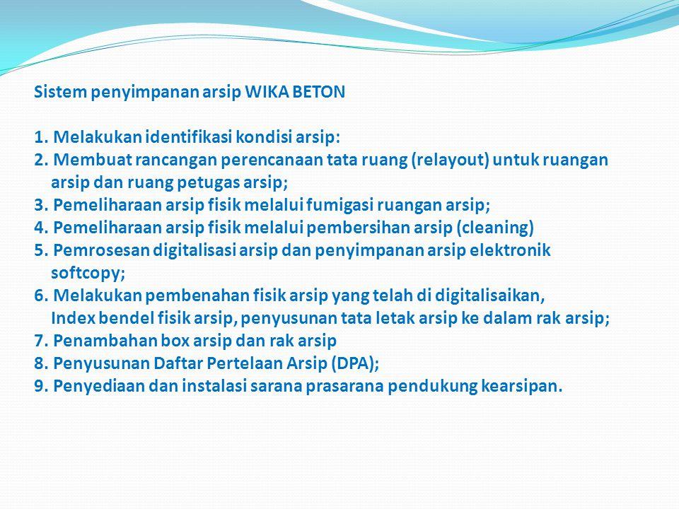 Sistem penyimpanan arsip WIKA BETON 1. Melakukan identifikasi kondisi arsip: 2. Membuat rancangan perencanaan tata ruang (relayout) untuk ruangan arsi