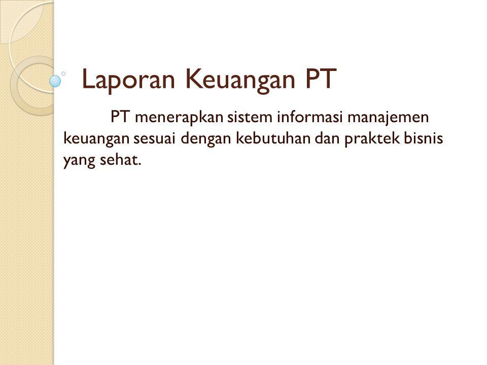 Laporan Keuangan PT PT menerapkan sistem informasi manajemen keuangan sesuai dengan kebutuhan dan praktek bisnis yang sehat.