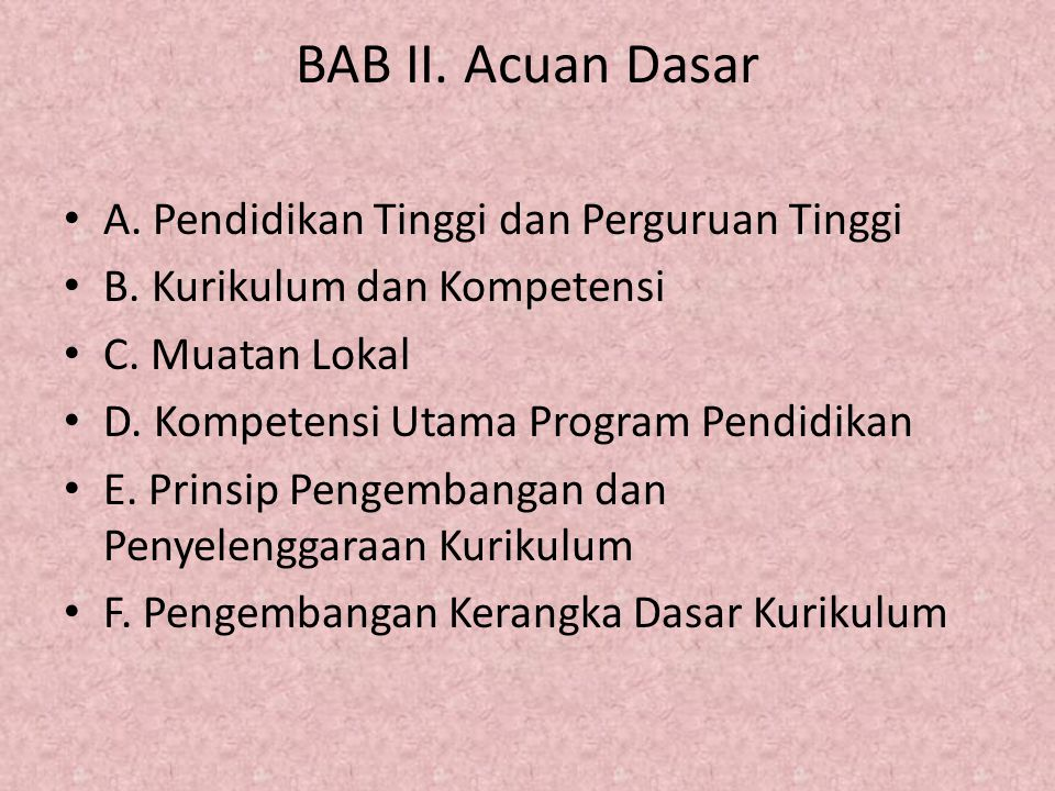 BAB II. Acuan Dasar A. Pendidikan Tinggi dan Perguruan Tinggi B. Kurikulum dan Kompetensi C. Muatan Lokal D. Kompetensi Utama Program Pendidikan E. Pr