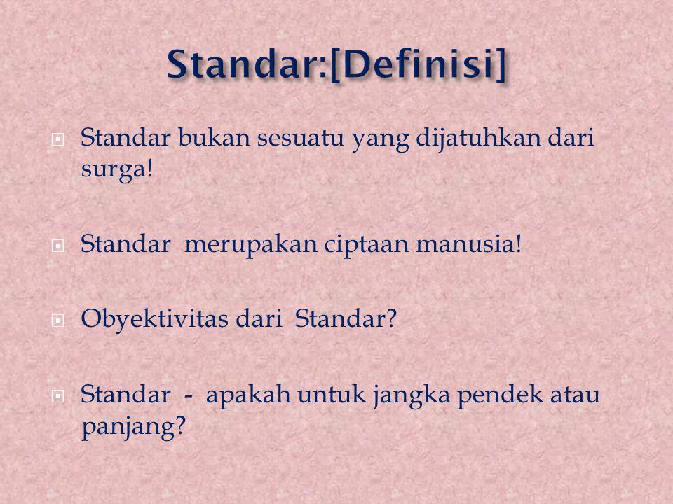  Standar bukan sesuatu yang dijatuhkan dari surga!  Standar merupakan ciptaan manusia!  Obyektivitas dari Standar?  Standar - apakah untuk jangka