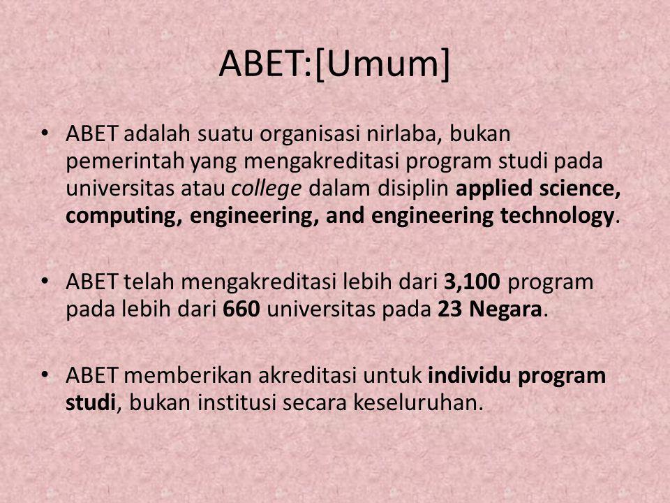 ABET:[Umum] ABET adalah suatu organisasi nirlaba, bukan pemerintah yang mengakreditasi program studi pada universitas atau college dalam disiplin appl
