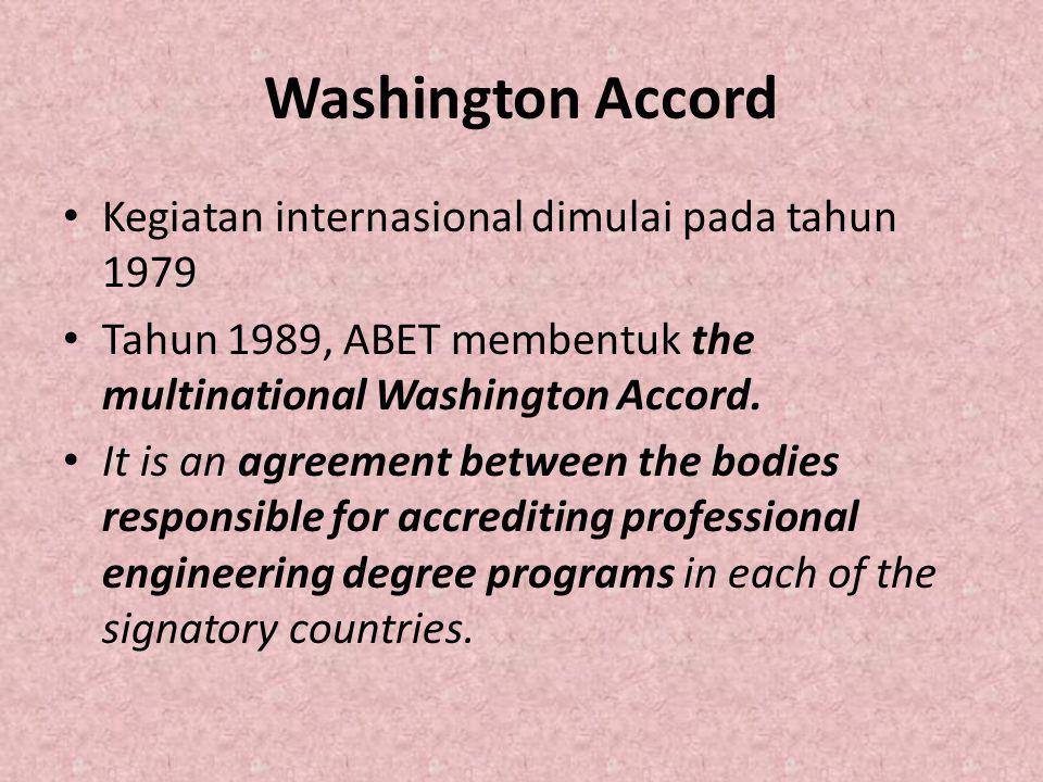Washington Accord Kegiatan internasional dimulai pada tahun 1979 Tahun 1989, ABET membentuk the multinational Washington Accord. It is an agreement be