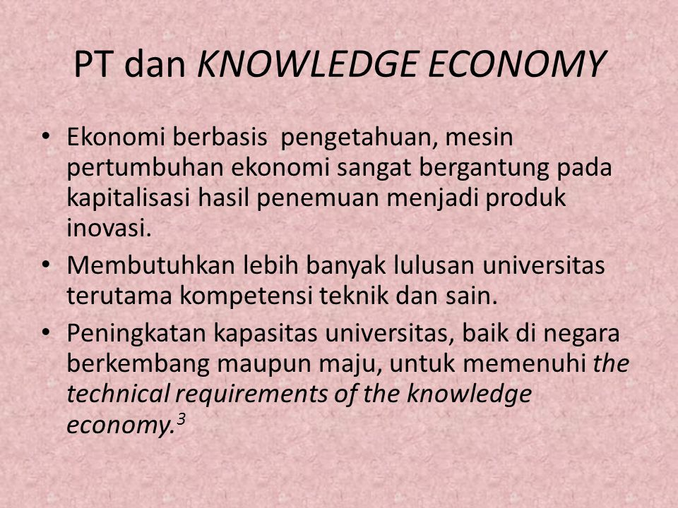 PT dan KNOWLEDGE ECONOMY The more higher education a country gets, the better.