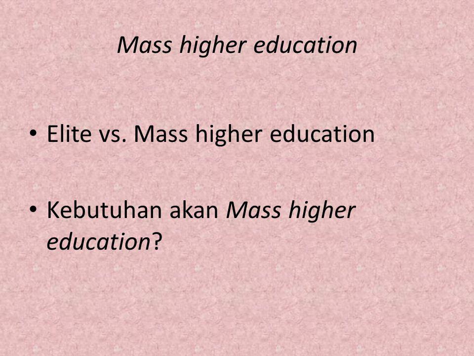 Kebutuhan akan Mass higher education di Indonesia Total mahasiswa pada 2010: 5,2 juta (11% mahasiswa teknik) Pada 2015 diharapkan total mahasiswa : 7,2 juta (26% mhs teknik, sain, dan pertanian) Kenaikan 400 ribu per tahun .