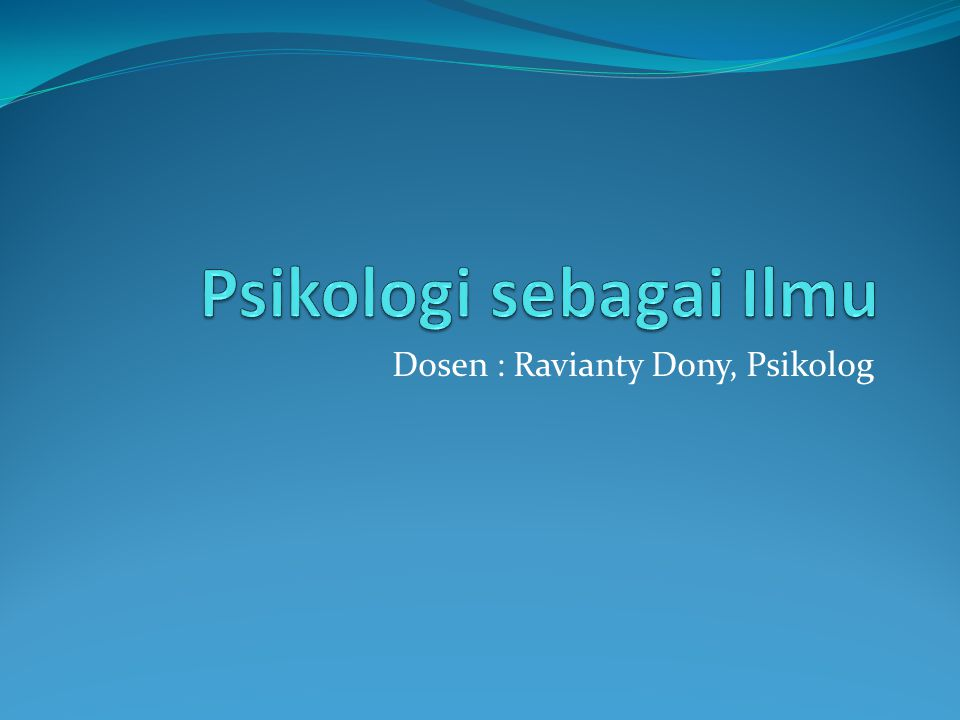 Dosen : Ravianty Dony, Psikolog