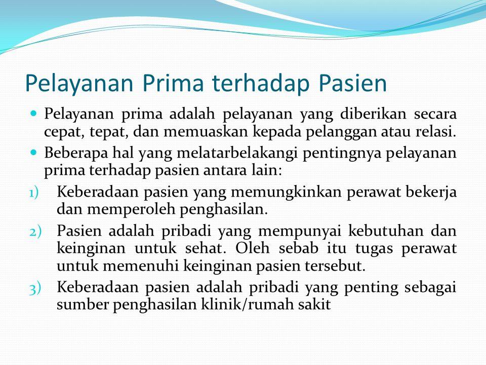 Pelayanan Prima terhadap Pasien Pelayanan prima adalah pelayanan yang diberikan secara cepat, tepat, dan memuaskan kepada pelanggan atau relasi. Beber