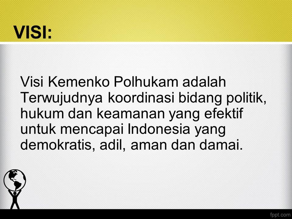 VISI: Visi Kemenko Polhukam adalah Terwujudnya koordinasi bidang politik, hukum dan keamanan yang efektif untuk mencapai Indonesia yang demokratis, ad