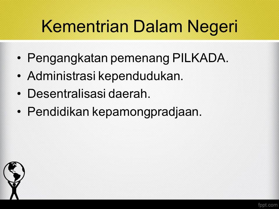 Kementrian Dalam Negeri Pengangkatan pemenang PILKADA. Administrasi kependudukan. Desentralisasi daerah. Pendidikan kepamongpradjaan.