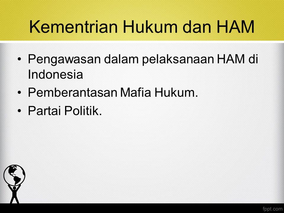 Kementrian Hukum dan HAM Pengawasan dalam pelaksanaan HAM di Indonesia Pemberantasan Mafia Hukum. Partai Politik.