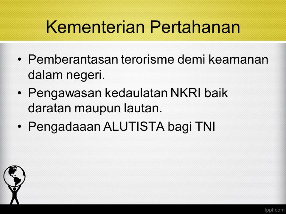 Kementerian Pertahanan Pemberantasan terorisme demi keamanan dalam negeri. Pengawasan kedaulatan NKRI baik daratan maupun lautan. Pengadaaan ALUTISTA