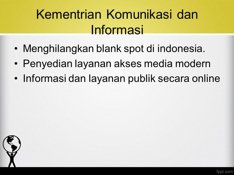 Kementrian Komunikasi dan Informasi Menghilangkan blank spot di indonesia. Penyedian layanan akses media modern Informasi dan layanan publik secara on