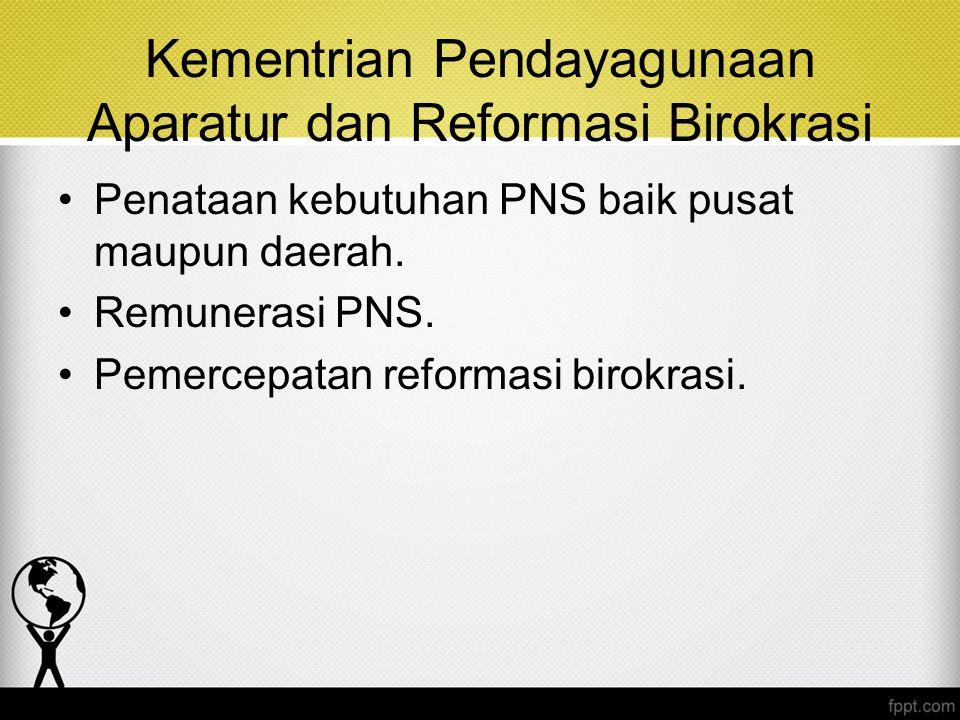 Kementrian Pendayagunaan Aparatur dan Reformasi Birokrasi Penataan kebutuhan PNS baik pusat maupun daerah. Remunerasi PNS. Pemercepatan reformasi biro