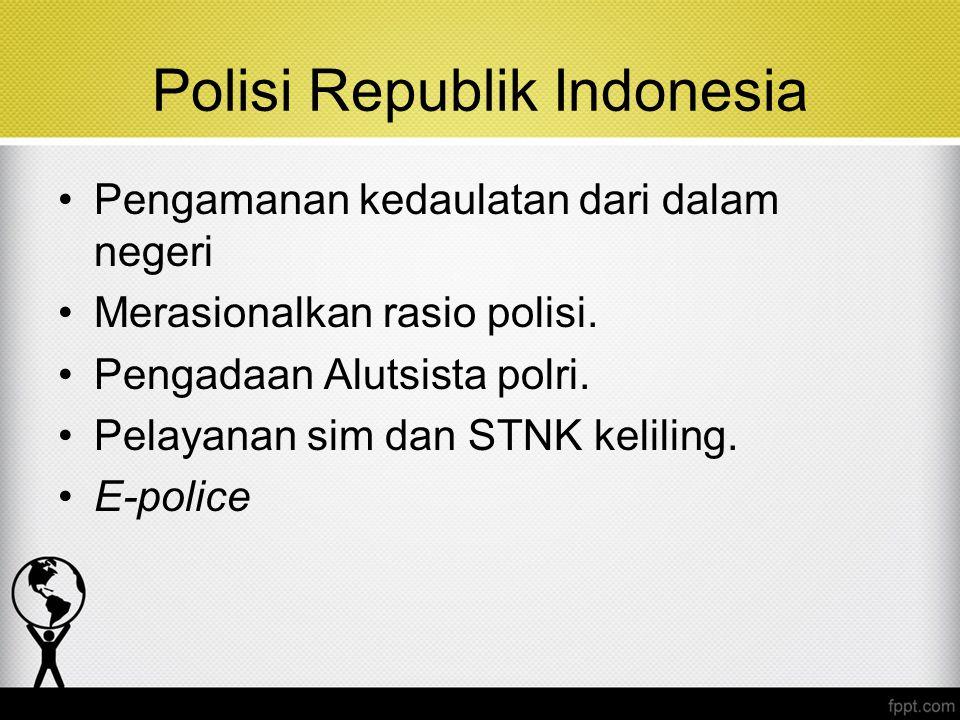 Polisi Republik Indonesia Pengamanan kedaulatan dari dalam negeri Merasionalkan rasio polisi. Pengadaan Alutsista polri. Pelayanan sim dan STNK kelili
