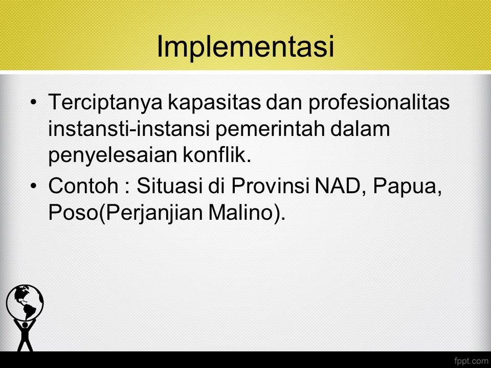 Implementasi Terciptanya kapasitas dan profesionalitas instansti-instansi pemerintah dalam penyelesaian konflik. Contoh : Situasi di Provinsi NAD, Pap