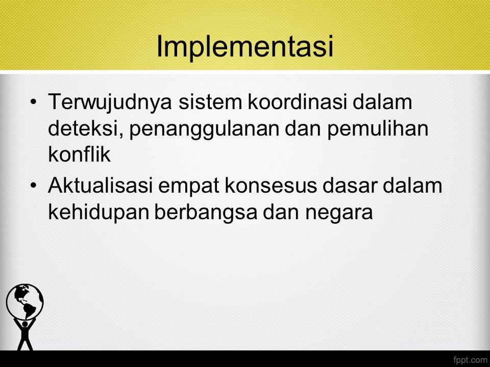 Implementasi Terwujudnya sistem koordinasi dalam deteksi, penanggulanan dan pemulihan konflik Aktualisasi empat konsesus dasar dalam kehidupan berbang