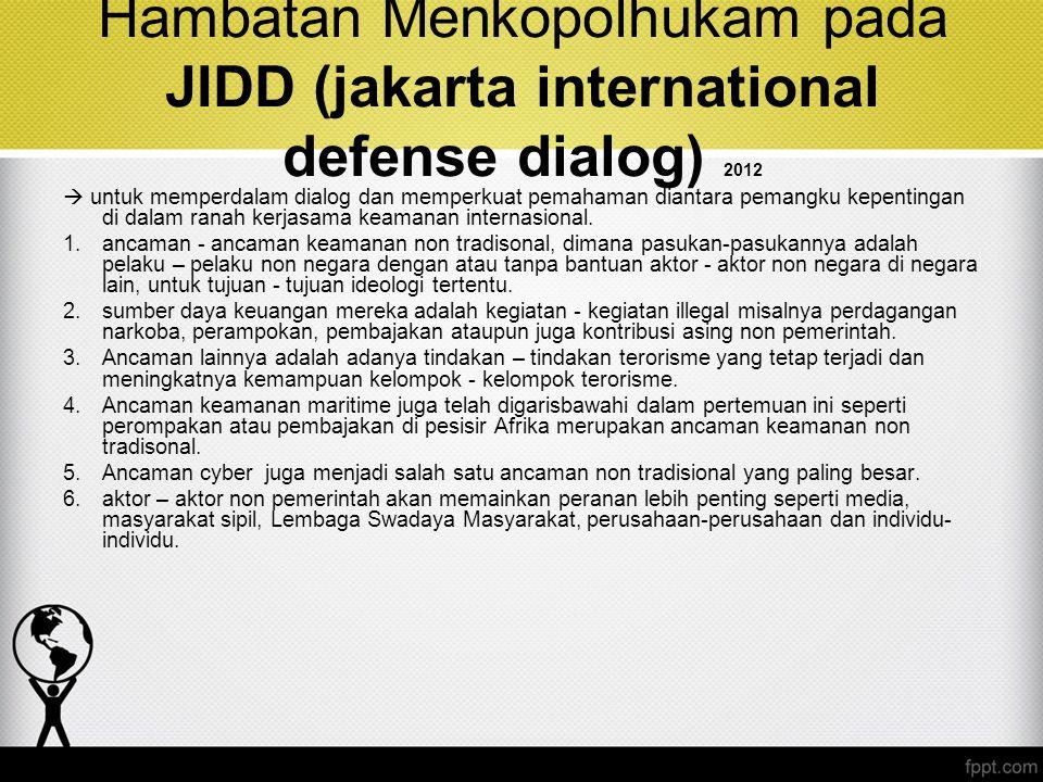 Hambatan Menkopolhukam pada JIDD (jakarta international defense dialog) 2012  untuk memperdalam dialog dan memperkuat pemahaman diantara pemangku kep