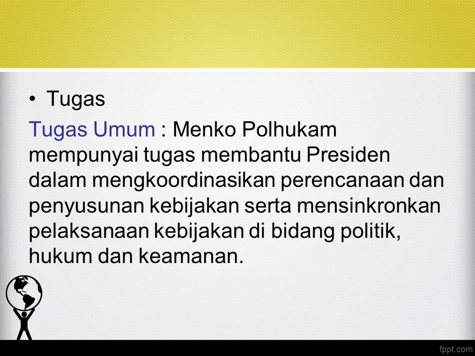 Tugas Tugas Umum : Menko Polhukam mempunyai tugas membantu Presiden dalam mengkoordinasikan perencanaan dan penyusunan kebijakan serta mensinkronkan p