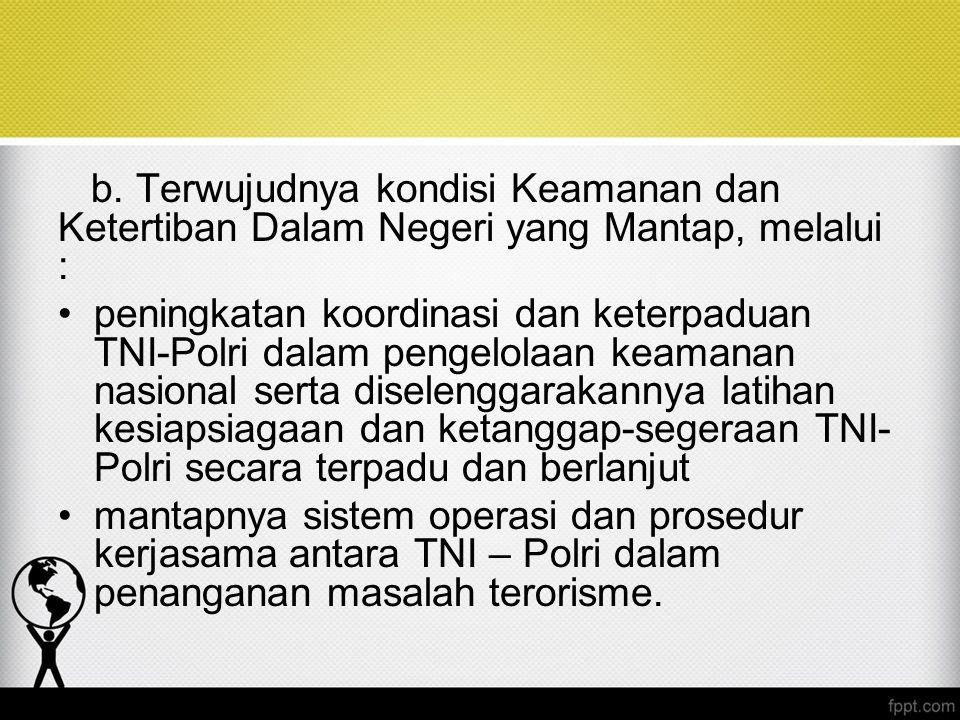 b. Terwujudnya kondisi Keamanan dan Ketertiban Dalam Negeri yang Mantap, melalui : peningkatan koordinasi dan keterpaduan TNI-Polri dalam pengelolaan