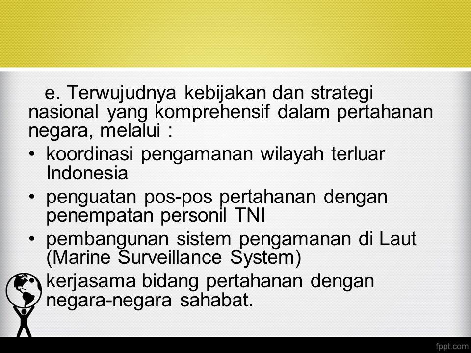 e. Terwujudnya kebijakan dan strategi nasional yang komprehensif dalam pertahanan negara, melalui : koordinasi pengamanan wilayah terluar Indonesia pe