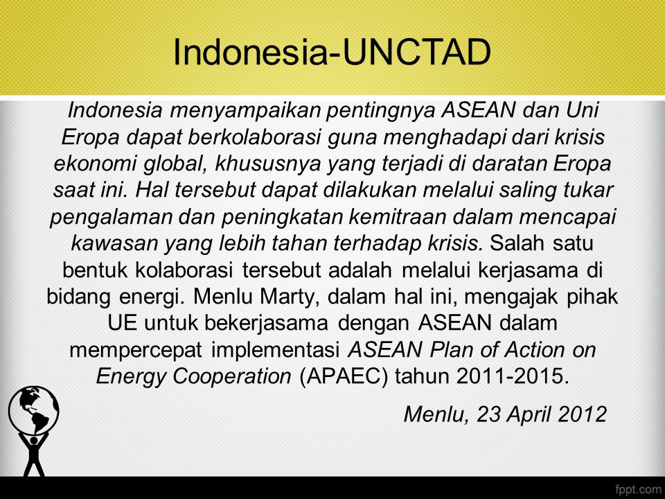 Indonesia menyampaikan pentingnya ASEAN dan Uni Eropa dapat berkolaborasi guna menghadapi dari krisis ekonomi global, khususnya yang terjadi di darata