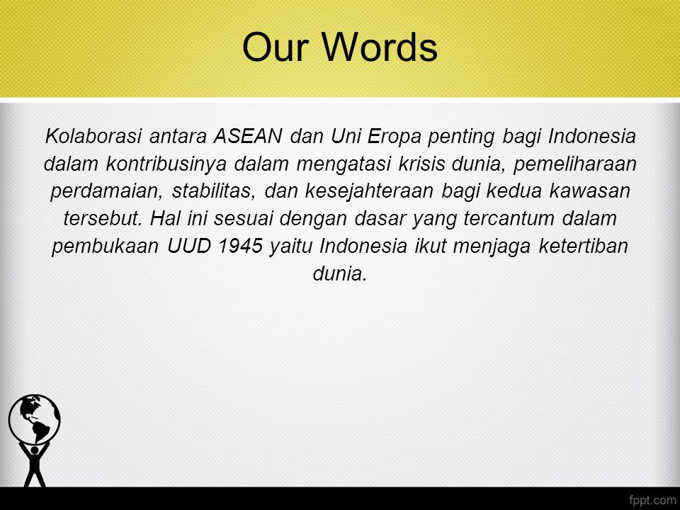 Kolaborasi antara ASEAN dan Uni Eropa penting bagi Indonesia dalam kontribusinya dalam mengatasi krisis dunia, pemeliharaan perdamaian, stabilitas, da