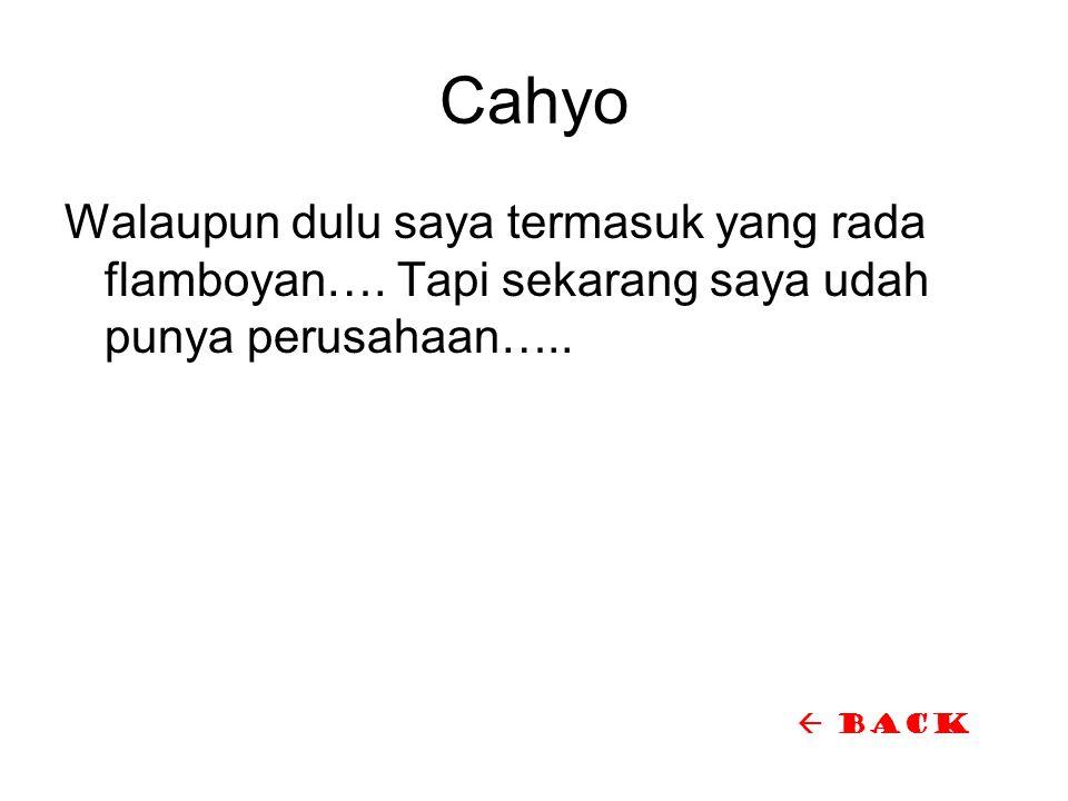Cahyo Walaupun dulu saya termasuk yang rada flamboyan….