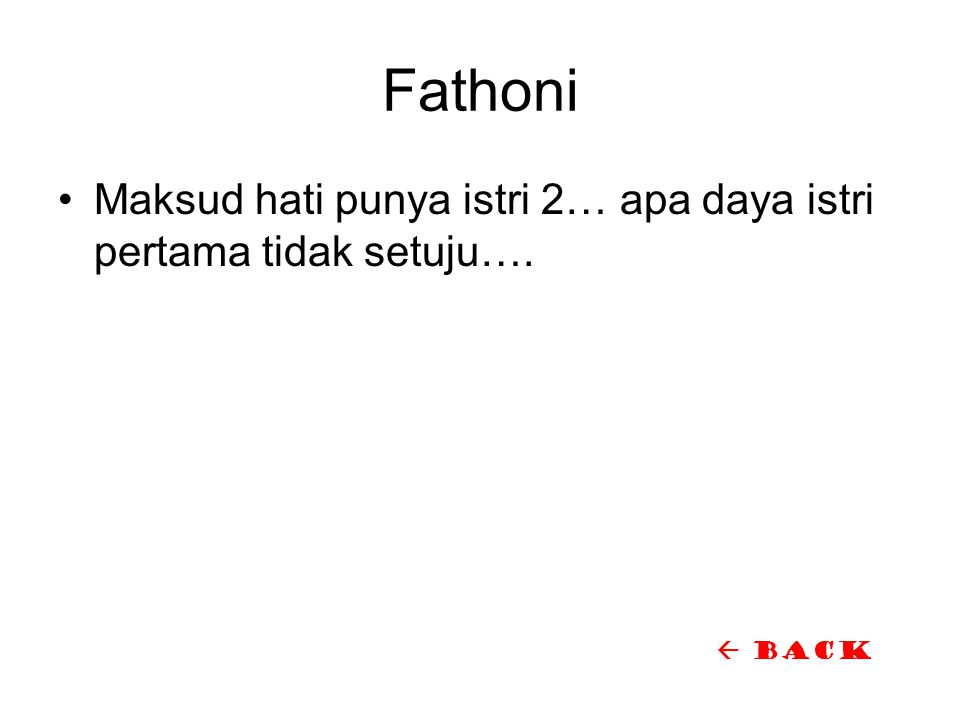 Fathoni Maksud hati punya istri 2… apa daya istri pertama tidak setuju….  back
