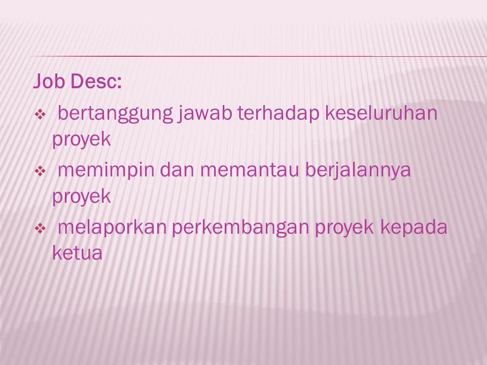 Job Desc:  bertanggung jawab terhadap keseluruhan proyek  memimpin dan memantau berjalannya proyek  melaporkan perkembangan proyek kepada ketua