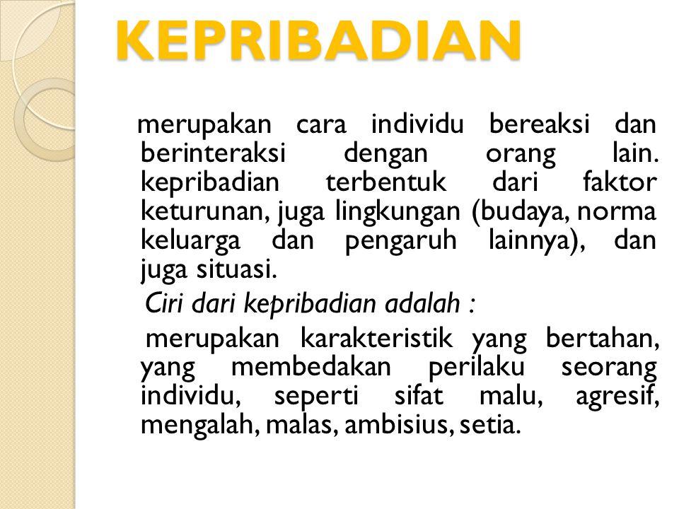 KEPRIBADIAN merupakan cara individu bereaksi dan berinteraksi dengan orang lain. kepribadian terbentuk dari faktor keturunan, juga lingkungan (budaya,