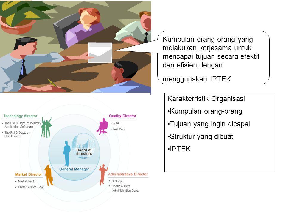 Kumpulan orang-orang yang melakukan kerjasama untuk mencapai tujuan secara efektif dan efisien dengan menggunakan IPTEK Karakterristik Organisasi Kump