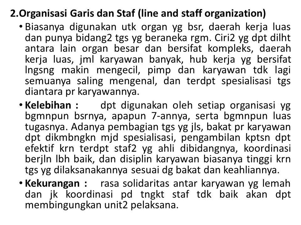 2.Organisasi Garis dan Staf (line and staff organization) Biasanya digunakan utk organ yg bsr, daerah kerja luas dan punya bidang2 tgs yg beraneka rgm