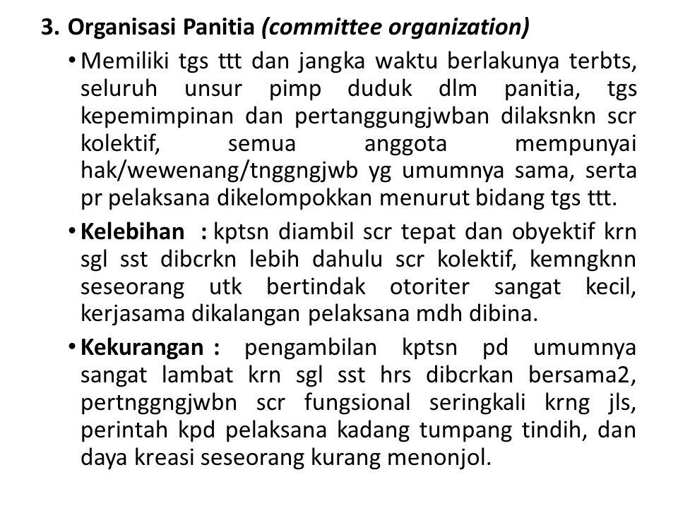 3.Organisasi Panitia (committee organization) Memiliki tgs ttt dan jangka waktu berlakunya terbts, seluruh unsur pimp duduk dlm panitia, tgs kepemimpi