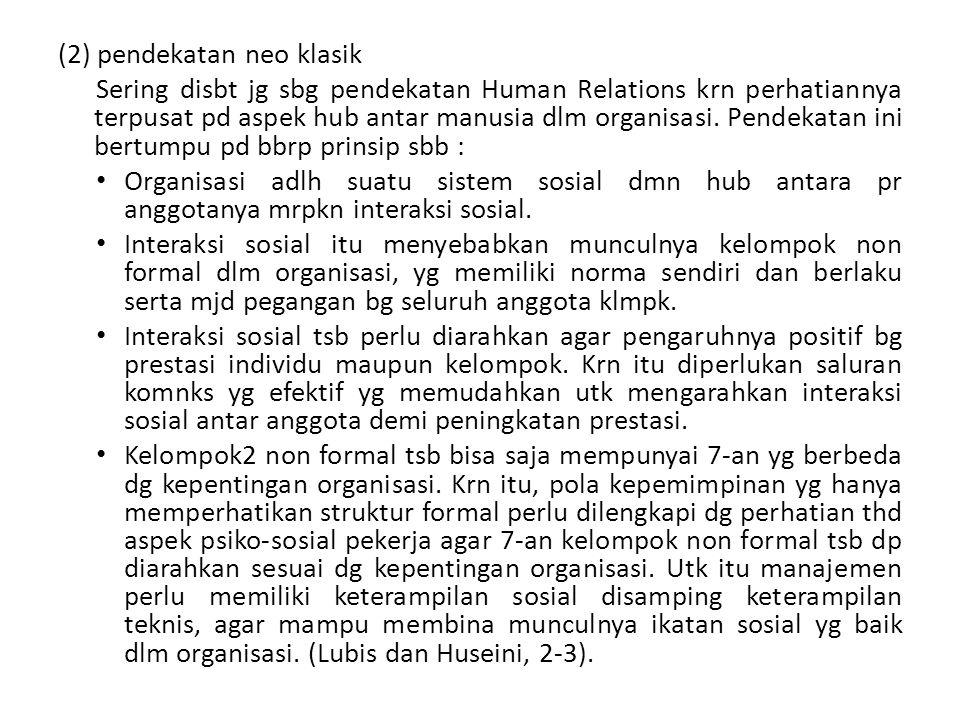 (2) pendekatan neo klasik Sering disbt jg sbg pendekatan Human Relations krn perhatiannya terpusat pd aspek hub antar manusia dlm organisasi. Pendekat