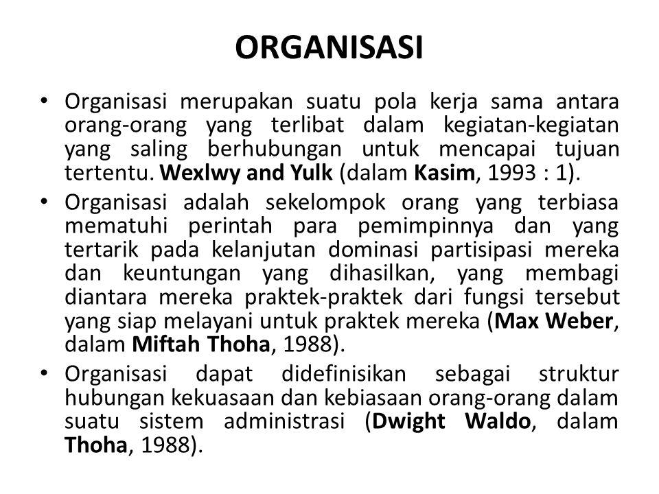 ORGANISASI Organisasi merupakan suatu pola kerja sama antara orang-orang yang terlibat dalam kegiatan-kegiatan yang saling berhubungan untuk mencapai tujuan tertentu.