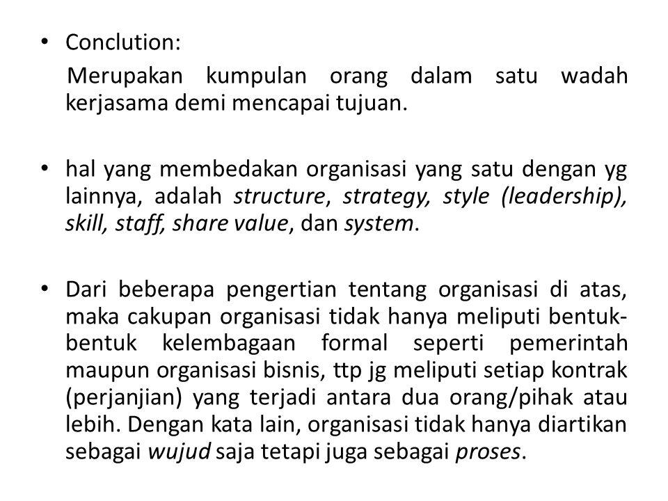 Conclution: Merupakan kumpulan orang dalam satu wadah kerjasama demi mencapai tujuan.