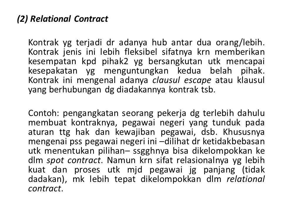 (2) Relational Contract Kontrak yg terjadi dr adanya hub antar dua orang/lebih. Kontrak jenis ini lebih fleksibel sifatnya krn memberikan kesempatan k