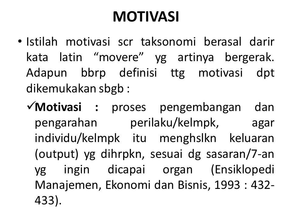 Motivasi : daya pendorong yg mengakibatkan seorang anggota organ mau dan rela utk mengerahkan kemampuan, dlm bentuk keahlian/keterampilan, tenaga dan waktunya utk menyelenggarakan berbagai kegiatan yg mjd tanggngjwbnya dan menunaikan kewjbnnya, dlm rangka pencapaian 7-an dan sasaran organ yg tlh ditentukan sblmnya (Siagian, 1986 : 132).