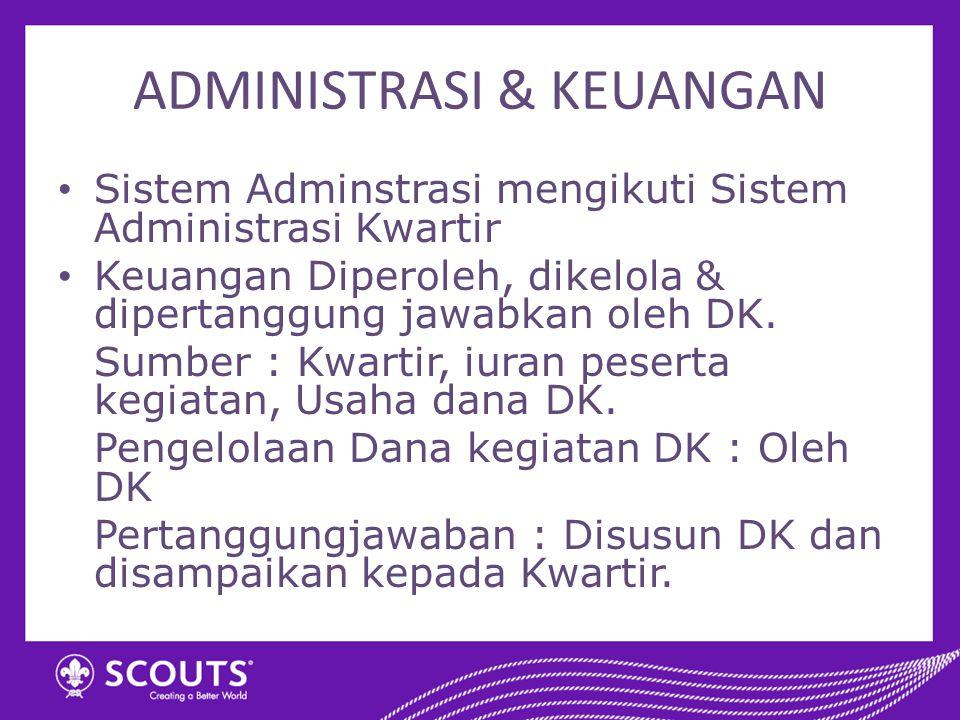 ADMINISTRASI & KEUANGAN Sistem Adminstrasi mengikuti Sistem Administrasi Kwartir Keuangan Diperoleh, dikelola & dipertanggung jawabkan oleh DK. Sumber