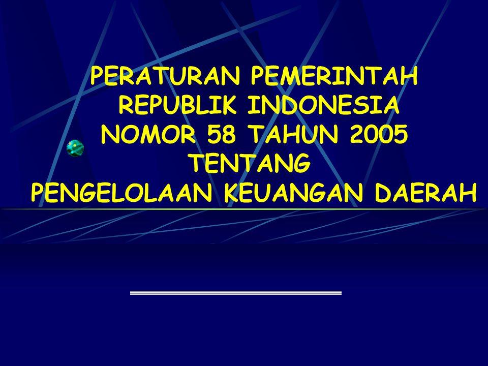 PERATURAN PEMERINTAH REPUBLIK INDONESIA NOMOR 58 TAHUN 2005 TENTANG PENGELOLAAN KEUANGAN DAERAH