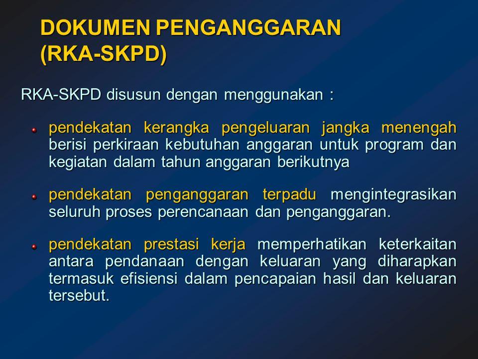 DOKUMEN PENGANGGARAN (RKA-SKPD) RKA-SKPD disusun dengan menggunakan : pendekatan kerangka pengeluaran jangka menengah berisi perkiraan kebutuhan anggaran untuk program dan kegiatan dalam tahun anggaran berikutnya pendekatan penganggaran terpadu mengintegrasikan seluruh proses perencanaan dan penganggaran.