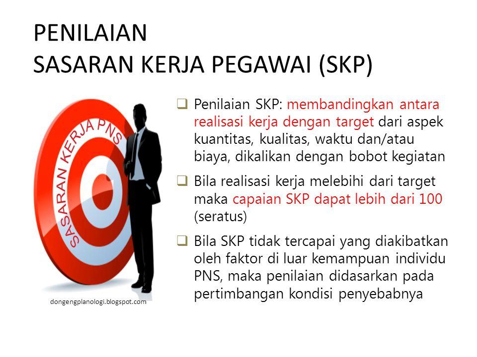 dongengplanologi.blogspot.com  Penilaian SKP: membandingkan antara realisasi kerja dengan target dari aspek kuantitas, kualitas, waktu dan/atau biaya