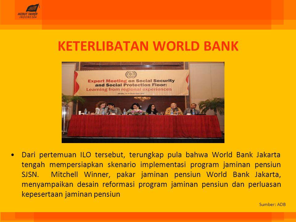 KETERLIBATAN WORLD BANK Dari pertemuan ILO tersebut, terungkap pula bahwa World Bank Jakarta tengah mempersiapkan skenario implementasi program jamina
