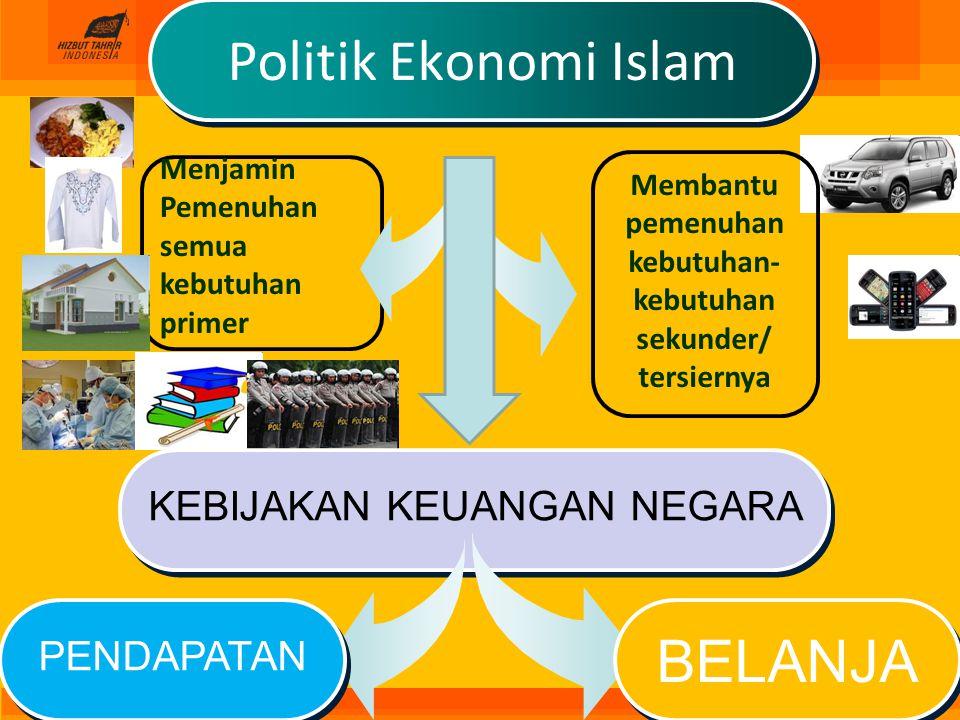 Politik Ekonomi Islam Menjamin Pemenuhan semua kebutuhan primer KEBIJAKAN KEUANGAN NEGARA Membantu pemenuhan kebutuhan- kebutuhan sekunder/ tersiernya